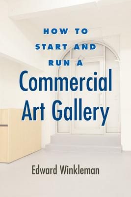 How to Start and Run a Commercial Art Gallery By Winkleman, Edward